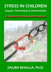 Stress in Children: Causes, Prevention & Intervention A Guide for Parents and Teachers ebook by Salma Bhalla, Ph.D.