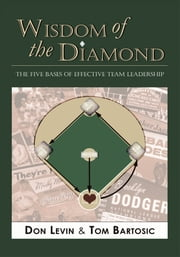 Wisdom of the Diamond - The Five Bases of Effective Team Leadership ebook by Don Levin & Tom Bartosic