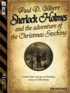 Sherlock Holmes and the Adventure of the Christmas Stocking ebook by Paul D. Gilbert, Luigi Pachì