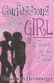 Confessions of a Girl: Truth to Be Told ebook by Tessa Sean Hershberger