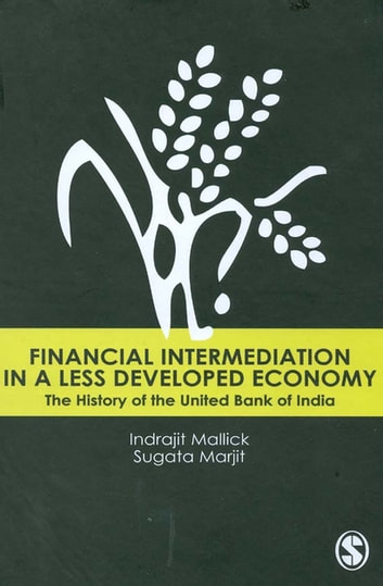 Financial Intermediation in a Less Developed Economy - The History of the United Bank of India ebook by Indrajit Mallick,Sugata Marjit