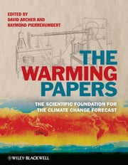 The Warming Papers - The Scientific Foundation for the Climate Change Forecast ebook by David Archer,Raymond Pierrehumbert