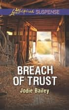 Breach Of Trust (Mills & Boon Love Inspired Suspense) eBook by Jodie Bailey
