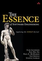 The Essence of Software Engineering - Applying the SEMAT Kernel ebook by Ivar Jacobson, Pan-Wei Ng, Paul E. McMahon,...
