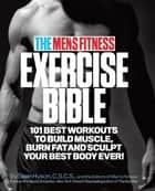 The Men's Fitness Exercise Bible ebook by Sean Hyson, C.S.C.S.,the Editors of Men's Fitness