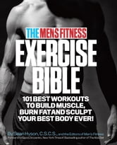 The Men's Fitness Exercise Bible - 101 Best Workouts to Build Muscle, Burn Fat, and Sculpt Your Best Body Ever! ebook by Sean Hyson, C.S.C.S.,the Editors of Men's Fitness