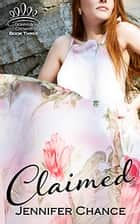 Claimed - Gowns & Crowns, Book 3 ebook by Jennifer Chance