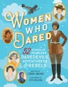 Women Who Dared - 52 Stories of Fearless Daredevils, Adventurers, and Rebels ebook by Linda Skeers, Livi Gosling