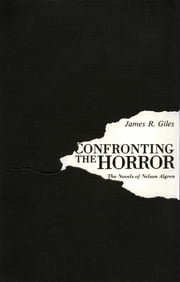 Confronting the Horror - The Novels of Nelson Algren ebook by James R. Giles
