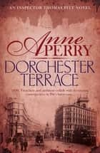 Dorchester Terrace (Thomas Pitt Mystery, Book 27) - Espionage and betrayal in the foggy streets of Victorian London ebook by Anne Perry