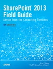 SharePoint 2013 Field Guide - Advice from the Consulting Trenches ebook by Errin O'Connor