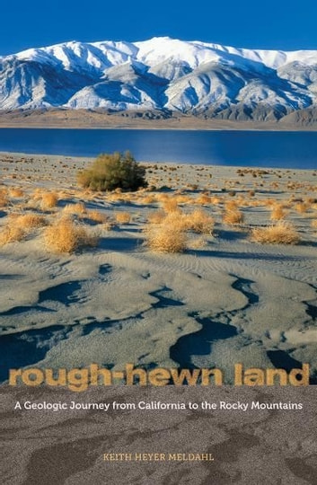 Rough-Hewn Land - A Geologic Journey from California to the Rocky Mountains ebook by Keith Heyer Meldahl