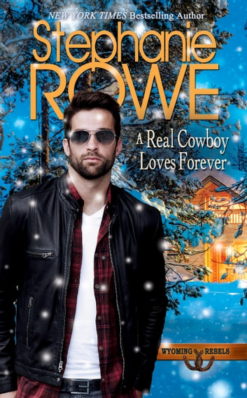 A Real Cowboy Loves Forever (Wyoming Rebels) ebook by Stephanie Rowe