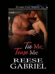 Tie Me, Tease Me ebook by Reese Gabriel