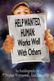 Help Wanted - Human: Works Well With Others ebook by Stephen Wytrysowski