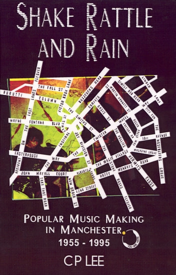 Shake Rattle And Rain - Popular Music Making in Manchester 1955-1995 ebook by CP Lee