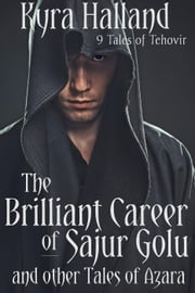 The Brilliant Career of Sajur Golu and Other Tales of Azara ebook by Kyra Halland