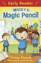 Micky's Magic Pencil ebook by Vivian French, Sarah Jennings