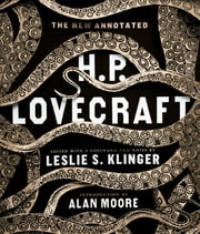 The New Annotated H. P. Lovecraft ebook by H. P. Lovecraft,Leslie S. Klinger,Alan Moore