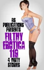 Filthy Erotica 119: 4 Dirty Stories ebook by BS Publications