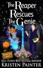 The Reaper Rescues The Genie ebook by Kristen Painter