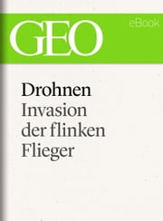 Drohnen: Invasion der flinken Flieger (GEO eBook Single) ebook by GEO Magazin,GEO eBook,GEO
