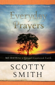 Everyday Prayers - 365 Days to a Gospel-Centered Faith ebook by Scotty Smith