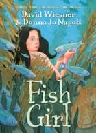 Fish Girl eBook by David Wiesner, Donna Jo Napoli