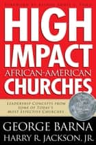 High Impact African-American Churches ebook by George Barna, Harry R. Jr. Jackson, Eddie Long