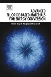 Advanced Fluoride-Based Materials for Energy Conversion ebook by Tsuyoshi Nakajima,Henri Groult