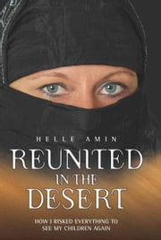 Reunited in the Desert: How I Risked Everything to See My Children Again ebook by Amin, Helle