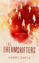 The Dreamshifters - Parallel Lies ebook by Harry Dayle