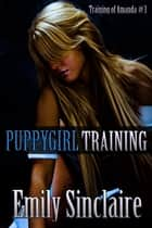 Puppygirl Training ebook by Emily Sinclaire