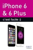 Iphone 6, 6 PLUS c'est facile ebook by Sébastien LECOMTE, Yasmina SALMANDJEE LECOMTE