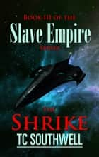 Slave Empire III: The Shrike ebook by T C Southwell