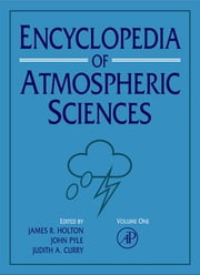 Encyclopedia of Atmospheric Sciences, 1st Edition - V1-6 ebook by James R. Holton,John Pyle,Judith A. Curry