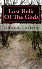 Lost Relic Of The Gods: 2012, Book 1 ebook by Jeffrey Avalon Friedberg