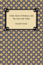 Youth, Heart of Darkness, and The End of the Tether ebook by Joseph Conrad
