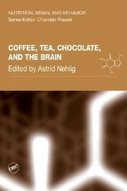 Coffee, Tea, Chocolate, and the Brain ebook by Nehlig, Astrid
