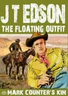 The Floating Outfit 47: Mark Counter's Kin ebook by J.T. Edson