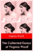 The Collected Essays of Virginia Woolf ebook by Virginia Woolf