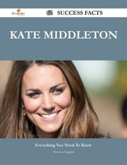 Kate Middleton 62 Success Facts - Everything you need to know about Kate Middleton ebook by Florence England