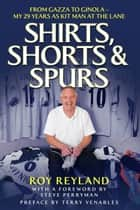 Shirts, Shorts and Spurs ebook by Roy Reyland, Steve Perryman, Terry Venables