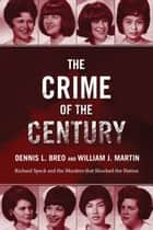 The Crime of the Century - Richard Speck and the Murders That Shocked a Nation ebook by Dennis L. Breo, Bill Kunkle, William J. Martin