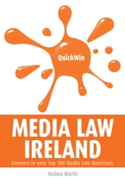 Quick Win Media Law Ireland: Answers to your top 100 Media Law questions ebook by Andrea Martin