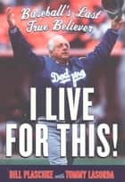 I Live for This ebook by Tommy Lasorda,Bill Plaschke