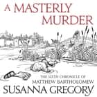A Masterly Murder - The Sixth Chronicle of Matthew Bartholomew audiobook by
