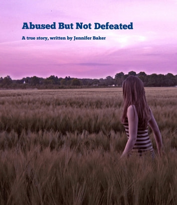 Abused But Not Defeated ebook by Jennifer Baker