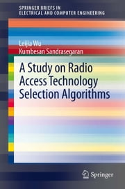 A Study on Radio Access Technology Selection Algorithms ebook by Leijia Wu,Kumbesan Sandrasegaran