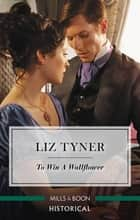 To Win a Wallflower ebook by Liz Tyner